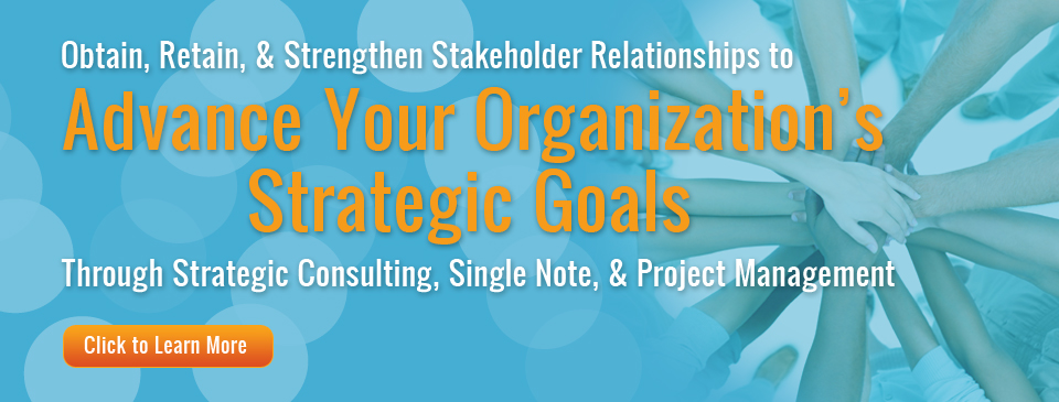 Strengthen stakeholder relationships and advance your organization's goals through our strategic consulting, single note and project management services